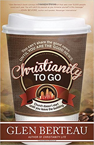 Christianity To Go : You Can't Share the Good News Until You Are the Good News. Church Doesn't Start Until You Leave the Building.