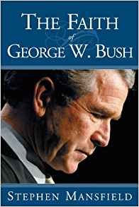 The Faith Of George W. Bush : Bush's spiritual journey and how it shapes his administration