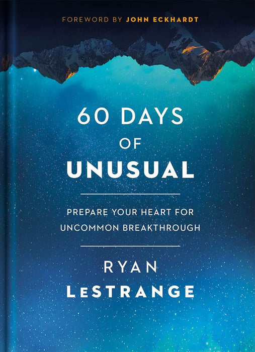 60 Days of Unusual : Prepare Your Heart for Uncommom Breakthrough