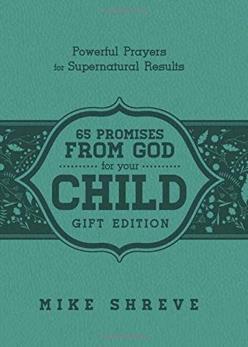 65 Promises From God for Your Child (Gift Edition) : Powerful Prayers for Supenatural Results