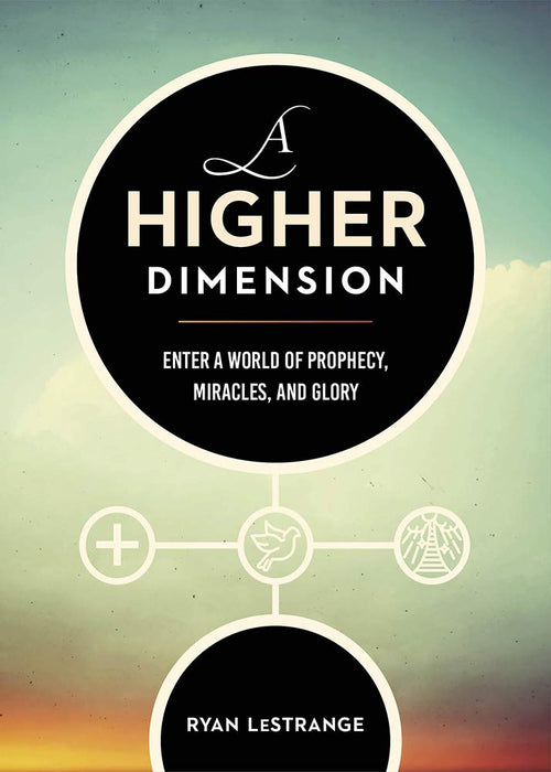A Higher Dimension : Enter a World of Prophecy, Miracles, and Glory