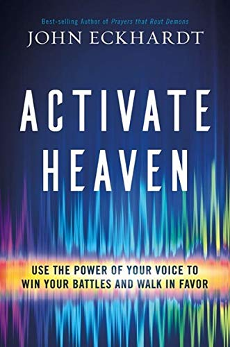 Activate Heaven : Use the Power of Your Voice to Win Your Battles and Walk in Favor