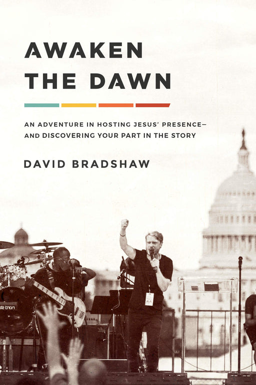 Awaken the Dawn : An Adventure in Hosting Jesus' Presence and Discovering Your Part in the Story