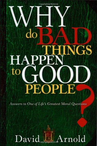 Why Do Bad Things Happen To Good People : Answers to One of Life's Greatest Moral Questions