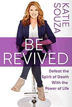 Be Revived : Defeat the Spirit of Death With the Power of Life