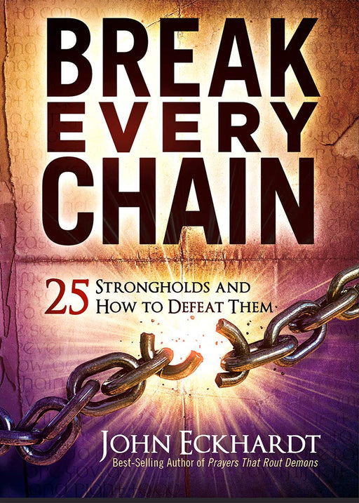 Break Every Chain : 25 Strongholds and How to Defeat Them