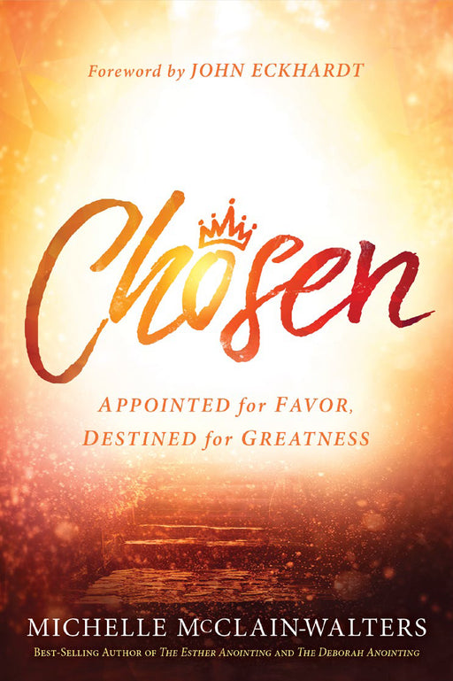 Chosen : Appointed for Favor. Destined for Greatness