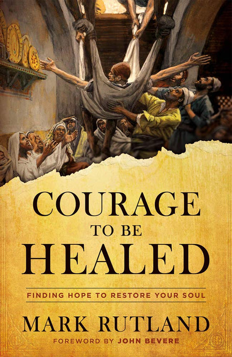 Courage to Be Healed : Finding Hope to Restore Your Soul