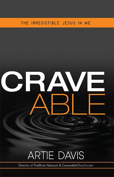 Craveable : The Irresistible Jesus in Me