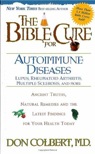 The Bible Cure for Autoimmune Diseases : Ancient Truths, Natural Remedies and the Latest Findings for Your Health Today