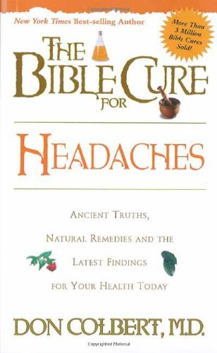 The Bible Cure for Headaches : Ancient Truths, Natural Remedies and the Latest Findings for Your Health Today