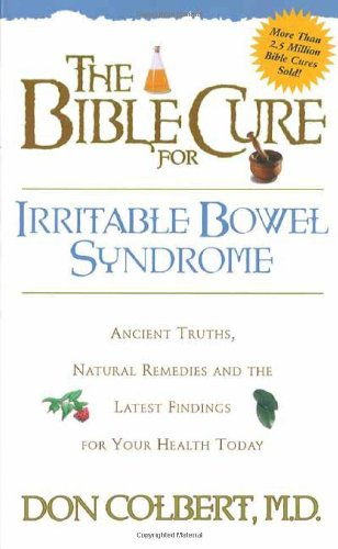 The Bible Cure for Irrritable Bowel Syndrome : Ancient Truths, Natural Remedies and the Latest Findings for Your Health Today