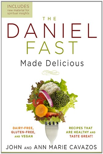 The Daniel Fast Made Delicious : Dairy-Free, Gluten-Free & Vegan Recipes That Are Healthy and Taste Great!