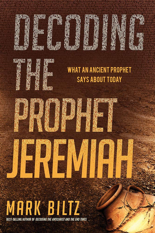 Decoding the Prophet Jeremiah : What an Ancient Prophet Says About Today