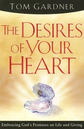 The Desires Of Your Heart : Embracing God's Promises on Life and Giving