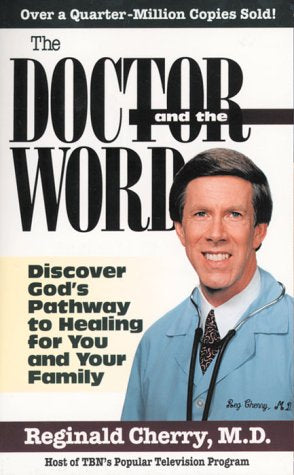 The Doctor and The Word : Discover God's Pathway to Healing for You and Your Family