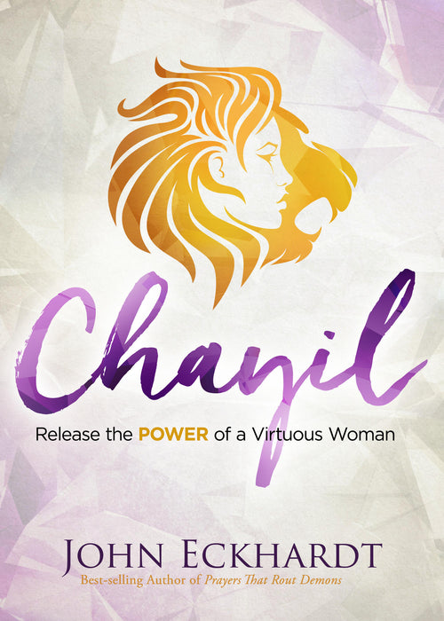 Chayil : Release the Power of a Virtuous Woman