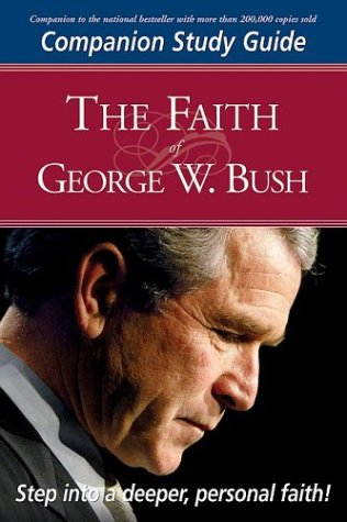 Faith Of George W Bush Study Guide : Companion Study Guide