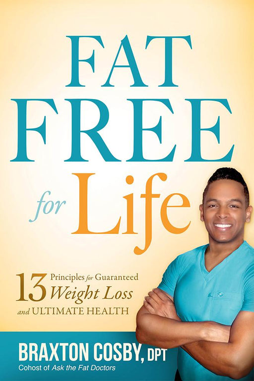 Fat Free For Life : 13 Principles for Guaranteed Weight Loss and Ultimate Health