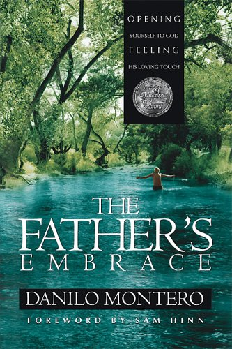 The Father's Embrace : OPENING yourself to God, FEELING His loving touch
