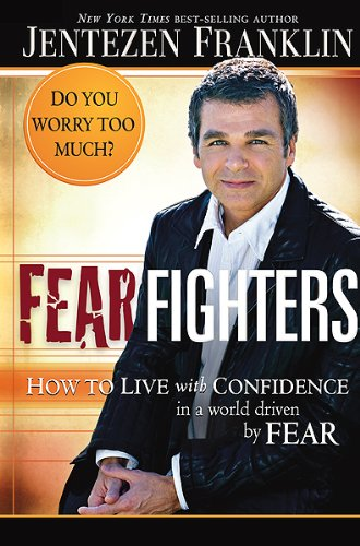 Fear Fighters : How to Live With Confidence in a World Driven by Fear