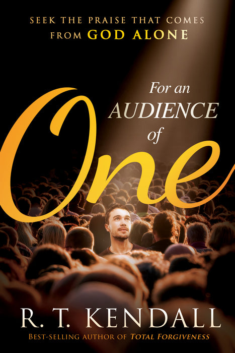 For an Audience of One : Seek the Praise That Comes From God Alone