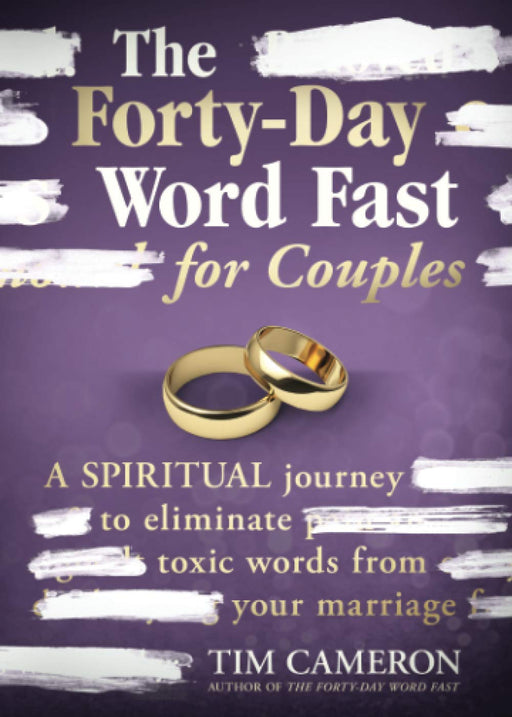The Forty-Day Word Fast for Couples : A Spiritual Journey to Eliminate Toxic Words from Your Marriage