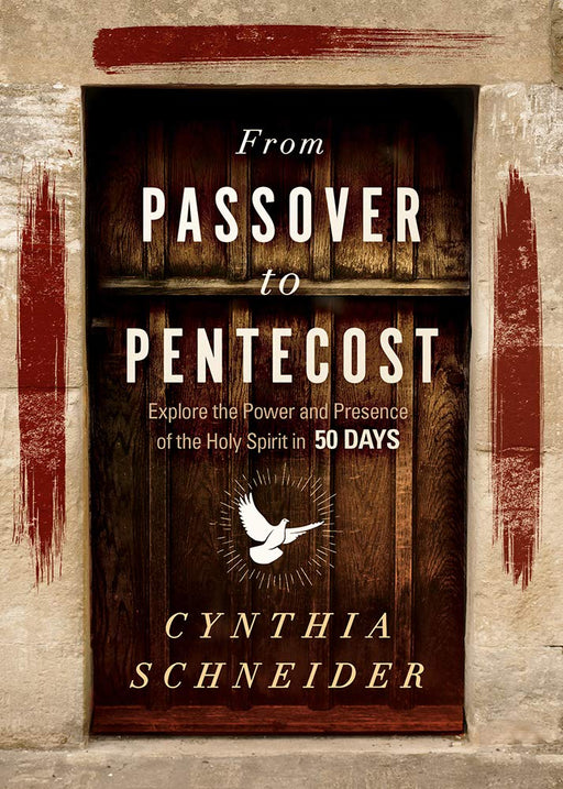From Passover to Pentecost : Explore the Power and Presence of the Holy Spirit in 50 Days