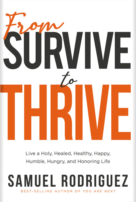 From Survive to Thrive : Live a Holy, Healed, Healthy, Happy, Humble, Hungry, and Honoring Life