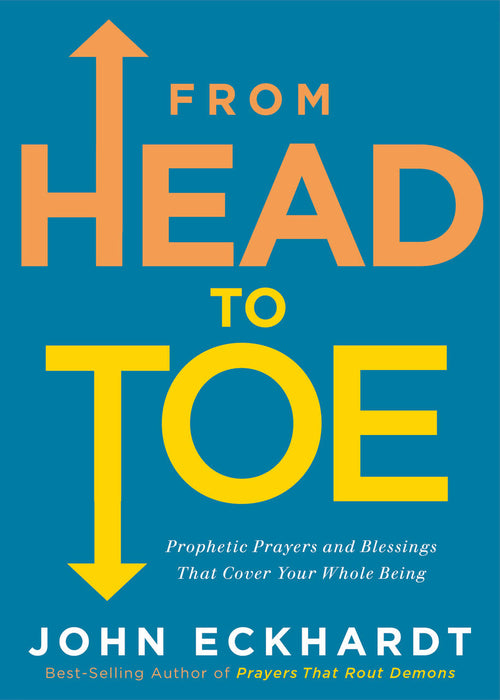 From Head to Toe : Prophetic Prayers and Blessings That Cover Your Whole Being
