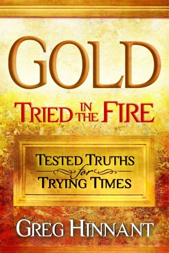 Gold Tried In The Fire : Tested Truths for Trying Times