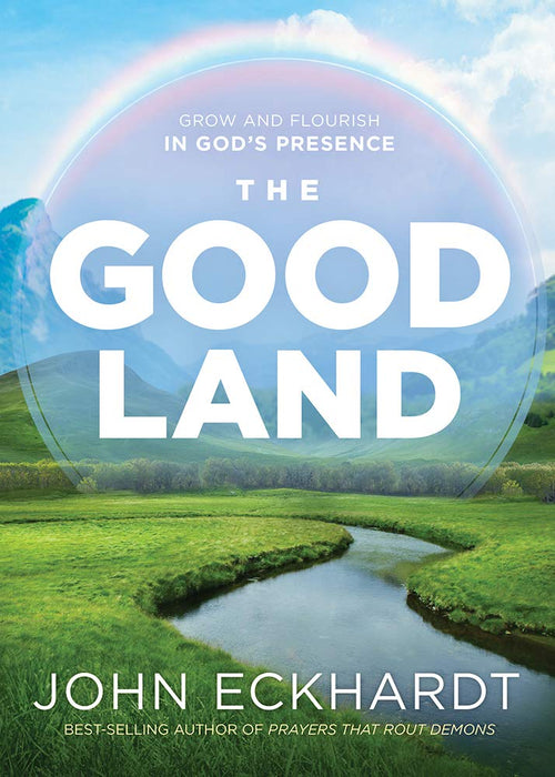 The Good Land : Grow and Flourish in God's Presence