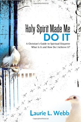 Holy Spirit Made Me Do It : A Christian's Guide to Spiritual Etiquette