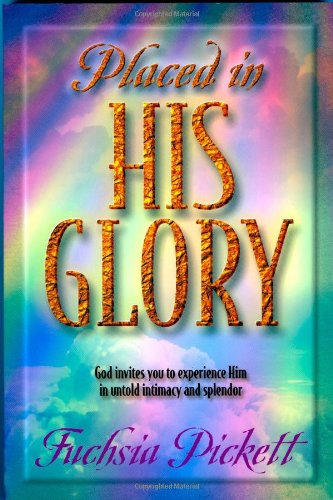 Placed In His Glory : God Invites You to Experience Him in Untold Intimacy and Splendor