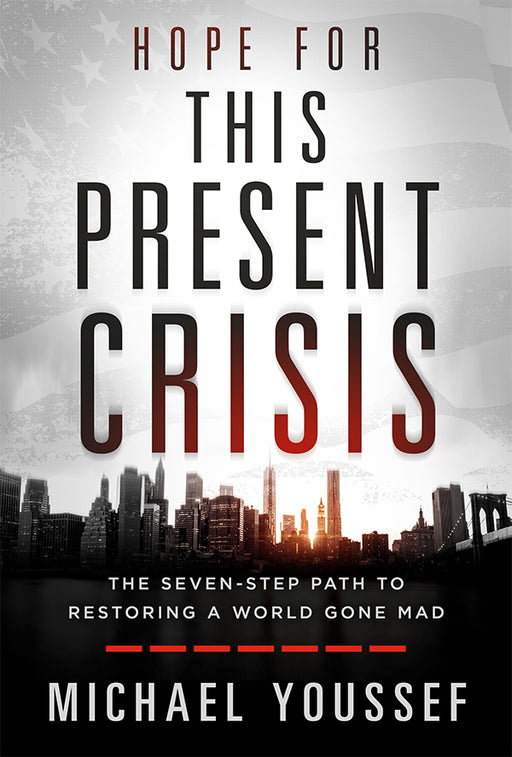 Hope for This Present Crisis : The Seven-Step Path to Restoring a World Gone Mad