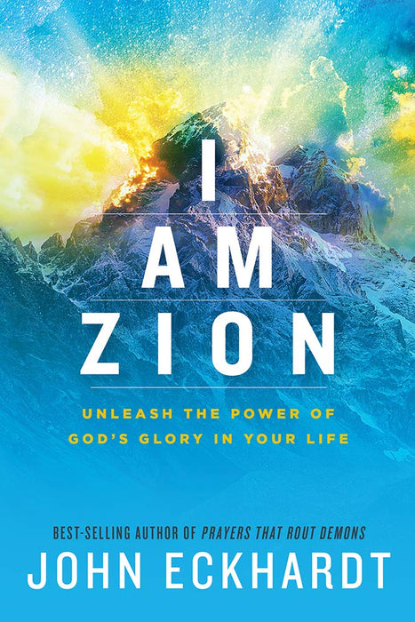 I Am Zion : Unleash the Power of God's Glory in Your Life