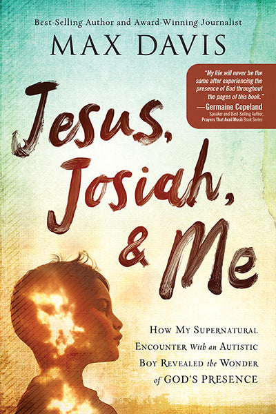 Jesus, Josiah, and Me : How My Supernatural Encounter with an Autistic Boy Revealed the Wonder of God's Presence