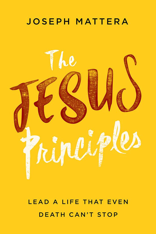 The Jesus Principles : Lead a Life That Even Death Can't Stop