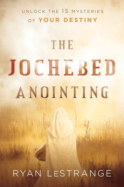 The Jochebed Anointing : Unlock the 15 Mysteries of Your Destiny