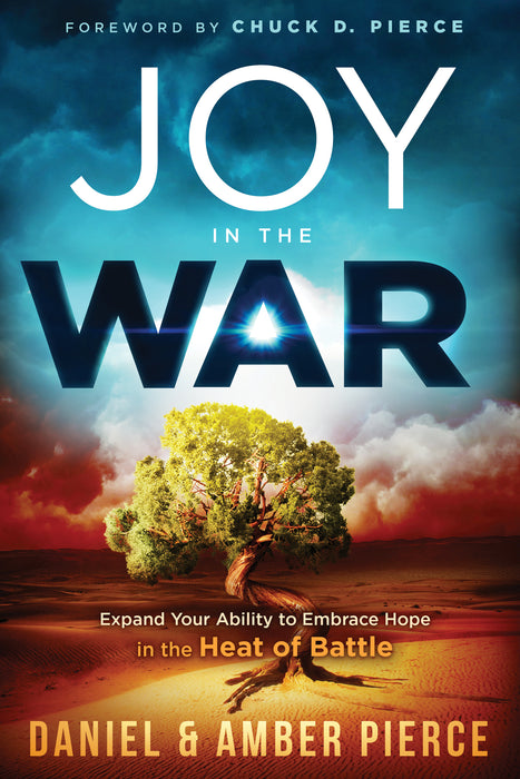 Joy in the War : Expand Your Ability to Embrace Hope in the Heat of Battle