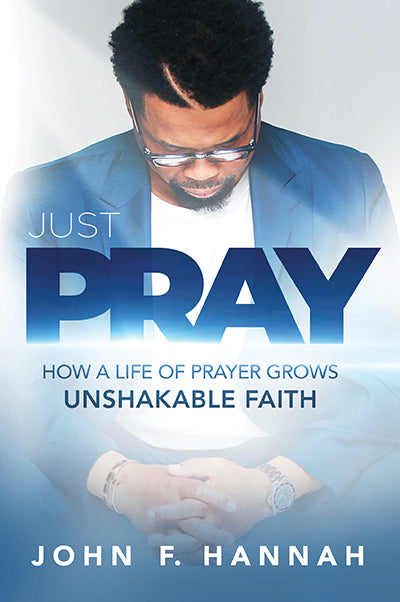 Just Pray : How a Life of Prayer Grows Unshakable Faith
