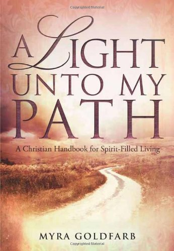 A Light Unto My Path : A Christian Handbook for Spirit-Filled Living