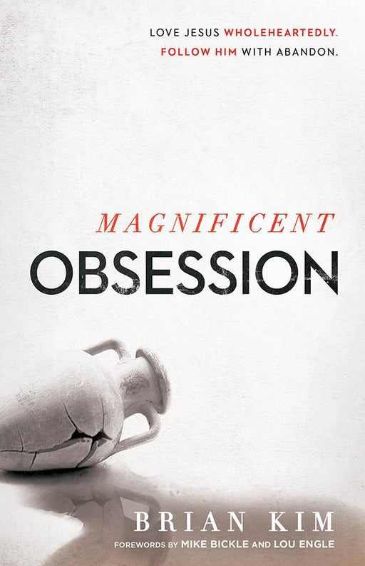 Magnificent Obsession : Love Jesus. Wholeheartedly. Follow Him with Abandon.