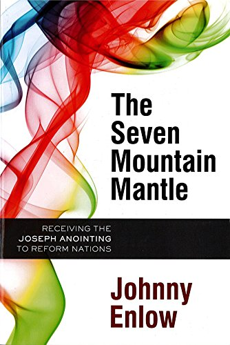 The Seven Mountain Mantle : Receiving the Joseph Anointing to Reform Nations