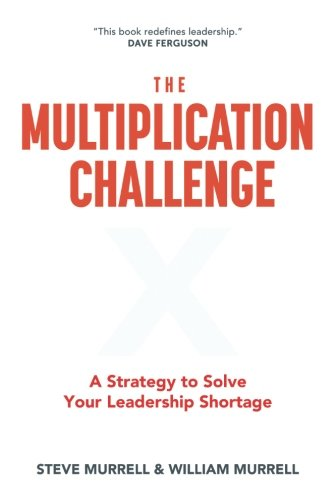 The Multiplication Challenge : A Strategy to Solve Your Leadership Shortage