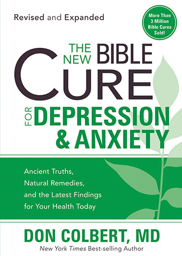 The New Bible Cure For Depression & Anxiety : Ancient Truths, Natural Remedies, and the Latest Findings for Your Health Today