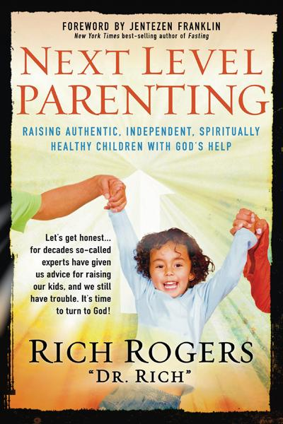Next Level Parenting : Raising Authentic, Independent, Spiritually Healthy Children With God's Help
