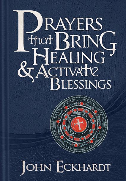 Prayers that Bring Healing and Activate Blessings : Experience the protection, power, and favor of God