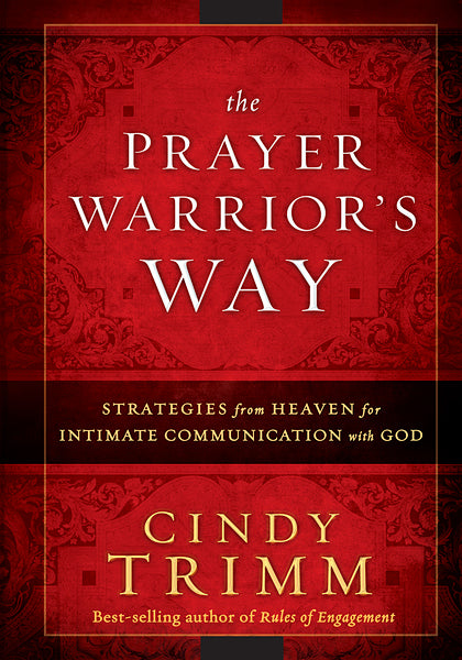 The Prayer Warrior's Way : Strategies from Heaven for Intimate Communication with God