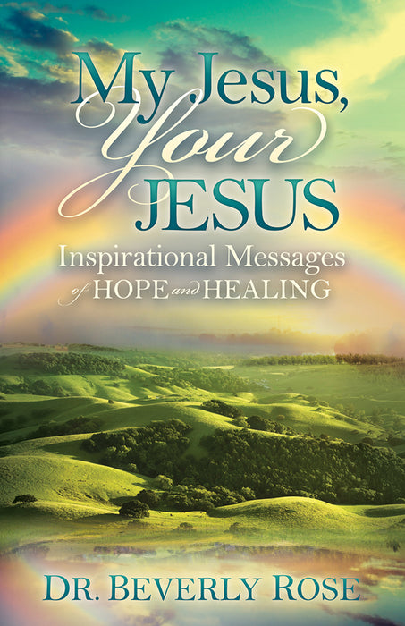 My Jesus, Your Jesus : Inspirational Messages of Hope and Healing